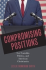 Compromising Positions: Sex Scandals, Politics, and American Christianity Cover Image