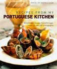 Recipes from My Portuguese Kitchen: 65 Authentic Recipes from Portugal, Shown in Over 260 Photographs Cover Image