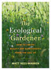The Ecological Gardener: How to Create Beauty and Biodiversity from the Soil Up Cover Image