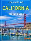 CALIFORNIA Travel Guide: 100 Must Do! Cover Image