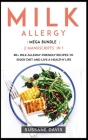 Milk Allergy: MEGA BUNDLE - 2 Manuscripts in 1 - 80+ Milk Allergy - friendly recipes to enjoy diet and live a healthy life Cover Image