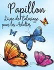 Papillon Livre de Coloriage pour les Adultes: Livre de Coloriage Relaxant et Antistress 30 Papillons Étonnants et Mignons à Colorier Livre de coloriag Cover Image