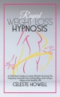 Rapid Weight Loss Hypnosis: A Definitive Guide to Losing Weight, Burning Fat, Stopping Yourself from Overeating, and Living a Happy and Healthy Li Cover Image