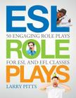 ESL Role Plays: 50 Engaging Role Plays for ESL and EFL Classes Cover Image