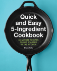 Quick and Easy 5-Ingredient Cookbook: 30-Minute Recipes to Get Started in the Kitchen Cover Image