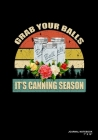 Grab Your Balls It's Canning Season: Journal, Notebook, Or Diary - 120 Blank Lined Pages - 7