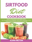 Sirtfood Diet Cookbook: Guide to the Revolutionary New Weight Loss Diet. Burn Fat and Activate your Metabolism with the Help of Skinny Gene, S Cover Image