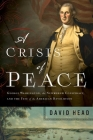 A Crisis of Peace: George Washington, the Newburgh Conspiracy, and the Fate of the American Revolution Cover Image