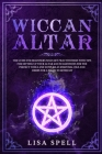 Wiccan Altar: The Guide for Beginners Solitary Practitioners with Tips for Setting Up Your Altar and Suggestions for The Perfect Too Cover Image