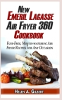New Emeril Lagasse Power Air Fryer 360 Cookbook: Fuss-Free, Mouth-watering Air Fryer Recipes for Any Occasion Cover Image
