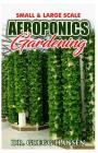 Aeroponics Gardening: The Perfect Guide to Small & Large Scale Aeroponics Grow System for Beginners & Experts. Cover Image
