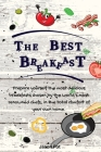 The Best Breakfasts: Prepare yourself the most delicious breakfasts chosen by the world's most renowned chefs, in the total comfort of your Cover Image