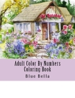 Adult Color By Numbers Coloring Book: Easy Large Print Mega Jumbo Coloring Book of Floral, Flowers, Gardens, Landscapes, Animals, Butterflies and More Cover Image