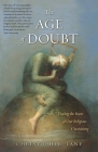 The Age of Doubt: Tracing the Roots of Our Religious Uncertainty Cover Image