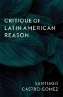 Critique of Latin American Reason Cover Image