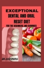 Exceptional Dental and Oral Reset Diet: For beginners and Dummies Cover Image