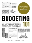 Budgeting 101: From Getting Out of Debt and Tracking Expenses to Setting Financial Goals and Building Your Savings, Your Essential Guide to Budgeting (Adams 101) Cover Image
