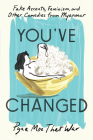 You've Changed: Fake Accents, Feminism, and Other Comedies from Myanmar Cover Image