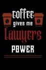 COFFEE gives me lawyers power: College ruled Notebook: Jotter, Journal, Planner, Composition, Ruled Note book, Stationery Supplies, Home Stationary / Cover Image