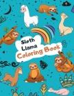 Sloth Llama Coloring Book: Large Kawaii Llama Alpaca and Slow Sloth Activity Book for Kids - Cute & Funny Sloth and Llama Gifts for Girls who Lov Cover Image