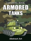 Armored Tanks Coloring Book: Military and Heavy Battle Vehicles for Kids and Adults Cover Image