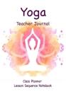 Yoga Teacher Journal Class Planner Lesson Sequence Notebook.: Cream Paper-6