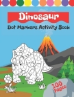 Dinosaurs Dot Markers Activity Book: Creative Coloring Book For Kids & Toddlers With Illustrations Of Dino Cover Image
