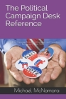 The Political Campaign Desk Reference: A Guide for Campaign Managers, Operatives, and Candidates Running for Political Office Cover Image