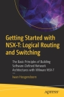 Getting Started with Nsx-T: Logical Routing and Switching: The Basic Principles of Building Software-Defined Network Architectures with Vmware Nsx-T Cover Image