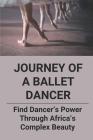 Journey Of A Ballet Dancer: Find Dancer's Power Through Africa's Complex Beauty: Journey Of A Ballet Dancer Cover Image