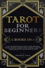 Tarot for Beginners: [2 books in 1] A Full-Comprehensive Guide To Card Meanings, Psychic Reading, Common Tarot Spreads. Learn the Symbolism Cover Image
