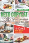 Keto Copycat Recipes: The Complete Guide to Making the Most Famous Restaurant Dishes at Home (14-Days Meal Plan Included) Cover Image