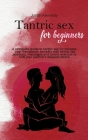 Tantric Sex for Beginners: A complete guide to tantric sex for couples. Learn therapeutic benefits with tantric sex positions, massages and tantr Cover Image