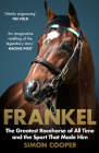 Frankel: The Greatest Racehorse of All Time and the Sport That Made Him Cover Image