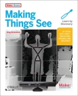 Making Things See: 3D Vision with Kinect, Processing, Arduino, and Makerbot Cover Image