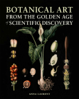 Botanical Art from the Golden Age of Scientific Discovery Cover Image