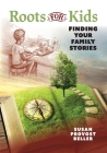 Roots for Kids: Finding Your Family Stories Cover Image