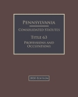 Pennsylvania Consolidated Statutes Title 63 Professions and Occupations 2020 Edition Cover Image