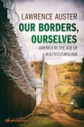 Our Borders, Ourselves: America in the Age of Multiculturalism Cover Image