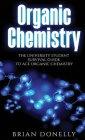 Organic Chemistry: The University Student Survival Guide to Ace Organic Chemistry (Science Survival Guide Series) Cover Image
