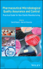 Pharmaceutical Microbiological Quality Assurance and Control: Practical Guide for Non-Sterile Manufacturing Cover Image