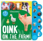 Discovery Oink on the Farm!: 10 Noisy Farm Sounds (Discovery Kids 10 Button) Cover Image