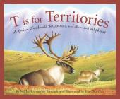 T Is for Territories: A Yukon, Northwest Territories, and Nunavut Alphabet (Discover Canada) Cover Image