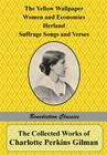 The Collected Works of Charlotte Perkins Gilman: The Yellow Wallpaper, Women and Economics, Herland, Suffrage Songs and Verses, and Why I Wrote 'The Y Cover Image