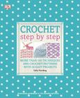Crochet Step by Step: More Than 100 Techniques and Crochet Patterns with 20 Easy Projects (DK Step by Step) Cover Image
