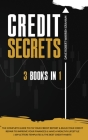 Credit Secrets: The 3 In 1 Complete Guide To Fix Your Credit Report and Build Your Credit Repair To Improve Your Finances & Have A Wea Cover Image