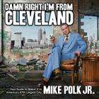 Damn Right I'm from Cleveland: Your Guide to Makin' It in America's 47th Biggest City Cover Image
