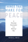 Things That Make for Peace: A Christian Peacemaker in a World of War Cover Image