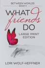 Between Worlds 4: What Friends Do (large print) Cover Image