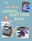 My First Animal Knitting Book: 30 fantastic knits for children aged 7+ Cover Image